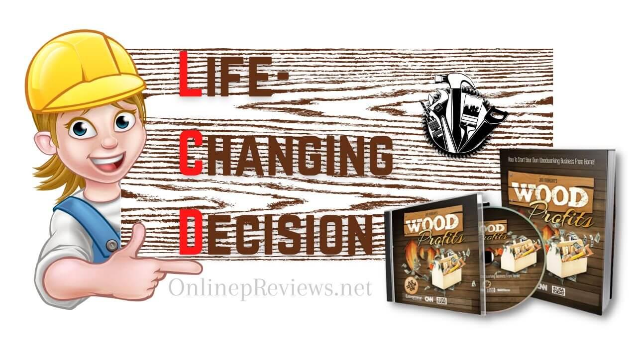 Wood Profits Life Changing Decision